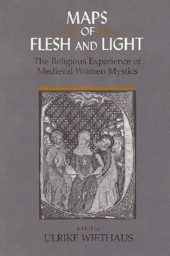 Maps of Flesh and Light: The Religious Experience of Medieval Women Mystics