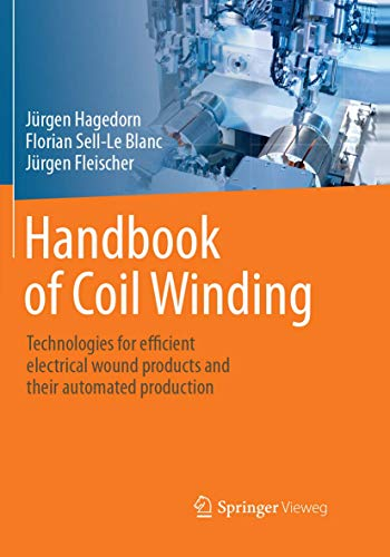 Handbook of Coil Winding: Technologies for efficient electrical wound products and their automated production