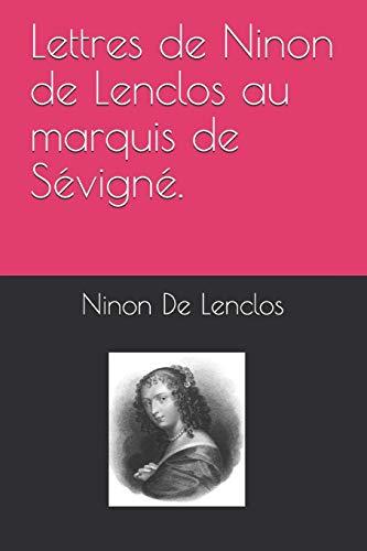 Lettres de Ninon de Lenclos au marquis de Sévigné.