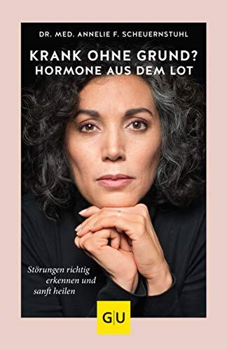 Krank ohne Grund? Hormone aus dem Lot: Störungen richtig erkennen und sanft heilen (GU Reader Körper, Geist & Seele)
