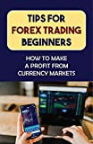 Tips For Forex Trading Beginners: How To Make A Profit From Currency Markets: Controlling Emotions (English Edition)