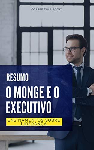 """Resumo de """"O Monge e o Executivo"""": Ensinamentos sobre Liderança (Expresso Livro 1)"""