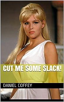 Cut Me Some Slack! by [daniel coffey]