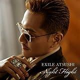 Night Flight / EXILE ATSUSHI