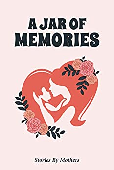 A Jar of Memories: Stories by Mothers (#Jarseries Book 2) by [Richa S Mukherjee, Tina Sequeira, and 44  others]