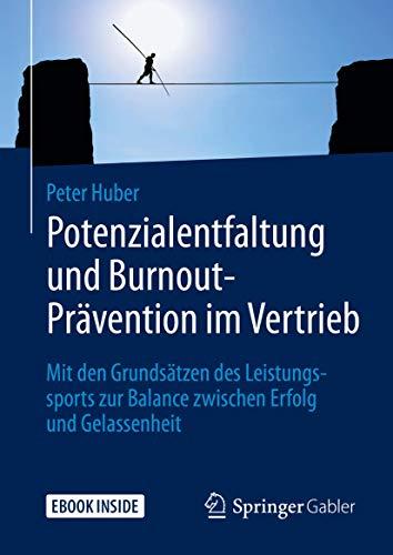 Potenzialentfaltung und Burnout-Prävention im Vertrieb: Mit den Grundsätzen des Leistungssports zur Balance zwischen Erfolg und Gelassenheit