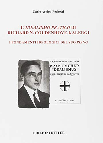 L'idealismo pratico di Richard N. Coudenhove-Kalergi. I fondamenti ideologici del suo piano
