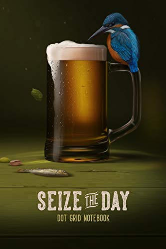 Seize the Day Dot Grid Notebook: Bird Lover Gift | Beer Lover Gift | Journal for Men | Dot Grid Journal | Travel Journal for him