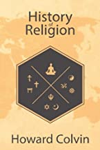 History of Religion: Complete Guide to World Religions and Religion in America, including the History of Christianity, Islam, Judaism, Atheism, Mythology, Buddhism, Hinduism, and more