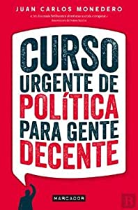 Download Curso Urgente De Política Para Gente Decente Juan Carlos Monedero Libros Pdf Gratis