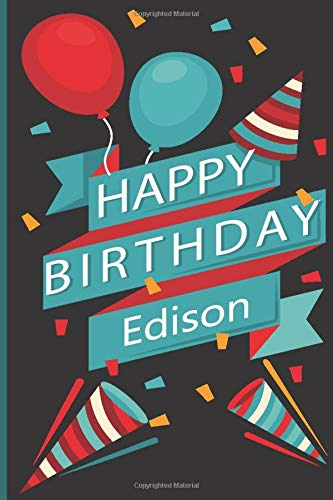 happy birthday Edison: Personalized Happy Birthday Gift for Edison ,A Perfect Gift Idea For birthday NoteBook with name Edison, bday gifts for Edison ... Edison Personalized Journal