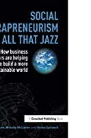 Social Intrapreneurism and All That Jazz: How Business Innovators are Helping to Build a More Sustainable World