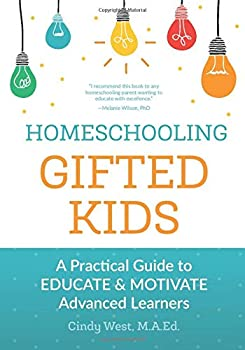 Homeschooling Gifted Kids  A Practical Guide to Educate and Motivate Advanced Learners