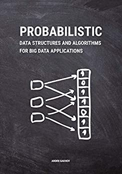 Probabilistic Data Structures and Algorithms for Big Data Applications by [Andrii Gakhov]