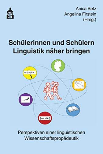 Schülerinnen und Schülern Linguistik näher bringen: Perspektiven einer linguistischen Wissenschaftspropädeutik