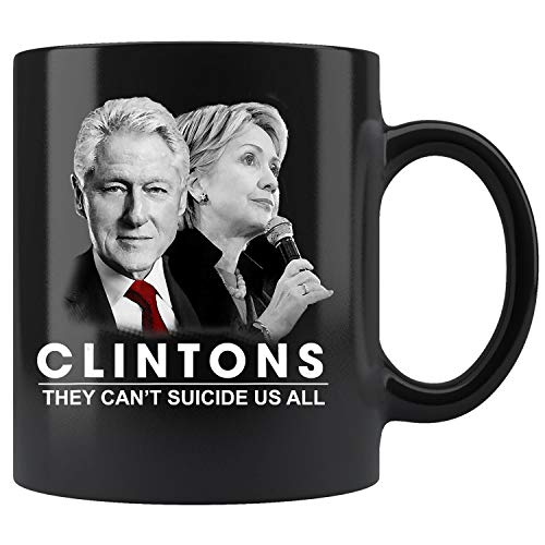 Clinton They Can't Suicide Us All Coffee Mug 11oz Tea Cups Gift