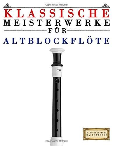 Klassische Meisterwerke für Altblockflöte: Leichte Stücke von Bach, Beethoven, Brahms, Handel, Haydn, Mozart, Schubert, Tchaikovsky, Vivaldi und Wagner