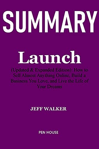 SUMMARY: LAUNCH: (UPDATED AND EXPANDED EDITION) HOW TO SELL ALMOST ANYTHING ONLINE, BUILD A BUSINESS YOU LOVE,AND LIVE THE LIFE OF YOUR DREAMS BY JEFF WALKER (English Edition)
