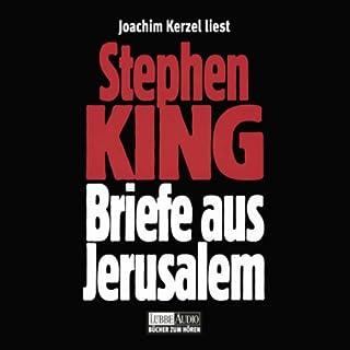 Briefe aus Jerusalem                    Autor:                                                                                                                                 Stephen King                               Sprecher:                                                                                                                                 Joachim Kerzel                      Spieldauer: 1 Std. und 45 Min.     138 Bewertungen     Gesamt 4,2