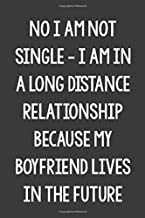 No I Am Not Single – I Am in a Long Distance Relationship, Because My Boyfriend Lives in the Future: College Ruled Notebook   Better Than a Greeting Card   Gag Gifts For People You Love