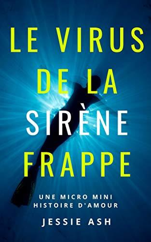 Le Virus De La Sirène Frappe: Une Micro Mini Histoire D'Amour (French Edition)