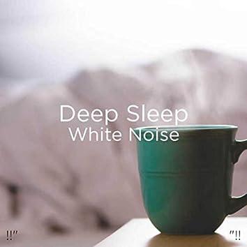 "!!"" Deep Sleep White Noise ""!!"