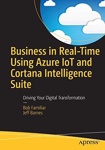 Business in Real-Time Using Azure IoT and Cortana Intelligence Suite:...