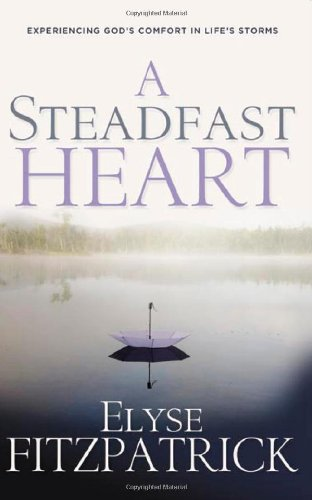 Steadfast Heart, A: Experiencing God's Comfort in Life's Storms