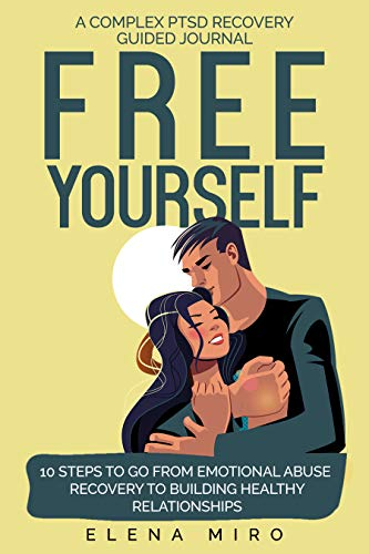 FREE YOURSELF! A Complex PTSD Recovery Guided Journal : 10 Steps to Go from Emotional Abuse Recovery to Building Healthy Relationships (Narcissist Survivor) (English Edition)