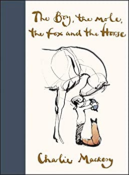 The Boy, the Mole, the Fox and the Horse by [Charlie Mackesy]