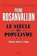 Le Siècle du populisme - Histoire, théorie, critique de Pierre Rosanvallon