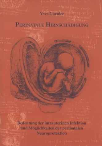 Perinatale Hirnschädigung: Bedeutung der intrauterinen Infektion und Möglichkeiten der perinatalen Neuroprotektion (Berichte aus der Medizin)