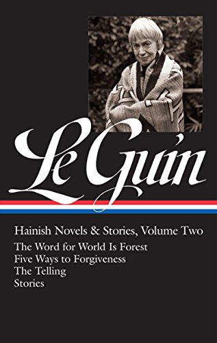 Ursula K. Le Guin: Hainish Novels and Stories Vol. 2 (Loa #297): The Word for World Is Forest / Five Ways to Forgiveness / The Telling / Stories: 3