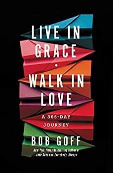 Live in Grace, Walk in Love: A 365-Day Journey by [Bob Goff]