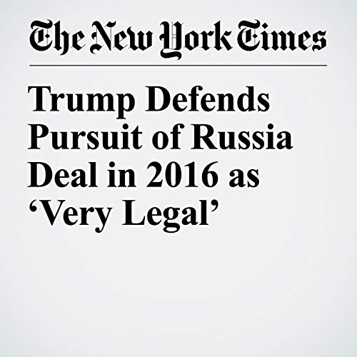 『Trump Defends Pursuit of Russia Deal in 2016 as 'Very Legal'』のカバーアート