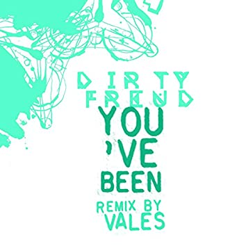 You've Been (Remix by Vales)