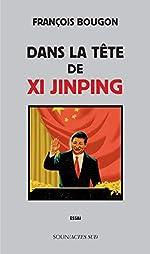Dans la tête de Xi Jinping de François Bougon