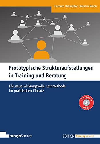 Prototypische Strukturaufstellungen in Training und Beratung: Die neue wirkungsvolle Lernmethode im praktischen Einsatz (Edition Training aktuell)