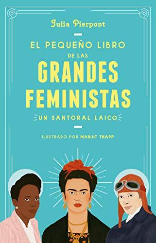 El pequeño libro de las grandes feministas: Un santoral laico