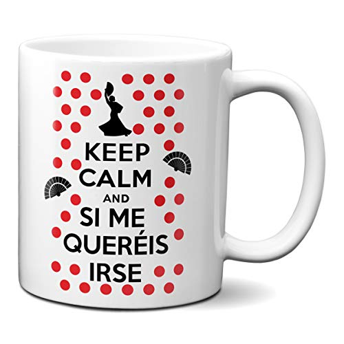 Taza Keep Calm and Si Me Queréis Irse Frase Flamenco - Taza Desayuno Graciosa Ceramica 330 mL