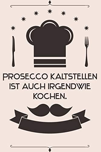 Prosecco kaltstellen ist auch irgendwie kochen: Kochbuch Rezepte-Buch liniert DinA 5, um eigene Rezepte und Lieblings-Gerichte zu notieren für Köchinnen und Köche