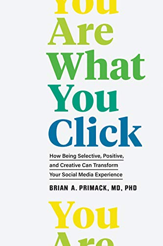You Are What You Click: How Being Selective, Positive, and Creative Can Transform Your Social Media Experience