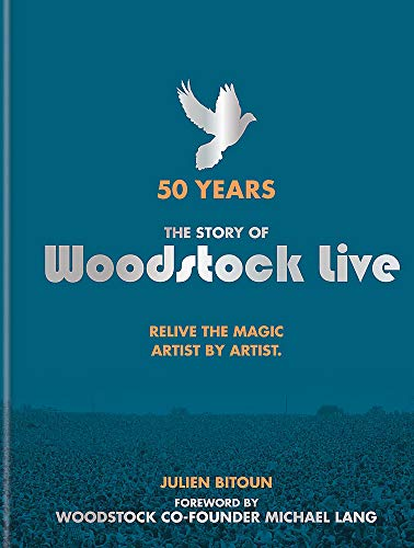 The Story of Woodstock Live: 50 Years: Relive the Magic Artist by Artist