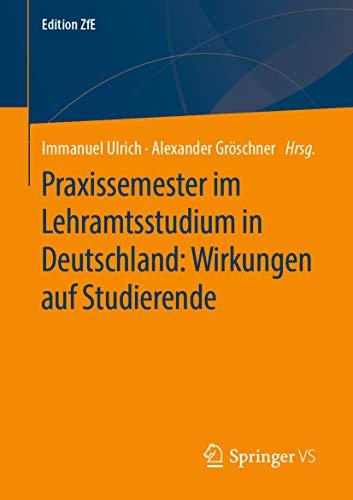 Praxissemester im Lehramtsstudium in Deutschland: Wirkungen auf Studierende (Edition ZfE 9) (German Edition)