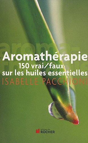 Aromath¨¦rapie : 150 vrai/faux sur les huiles essentielles by Editions du Rocher
