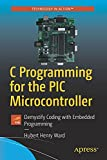 C Programming for the PIC Microcontroller: Demystify Coding with Embedded Programming