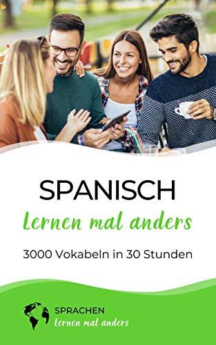 Spanisch lernen mal anders - 3000 Vokabeln in 30 Stunden: Systematisches Merken von...