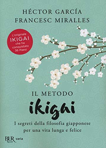 Il metodo Ikigai. I segreti della filosofia giapponese per una vita lunga e felice