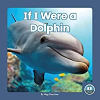 If I Were a Dolphin (If I Were an Animal: Little Blue Readers, Level 2)