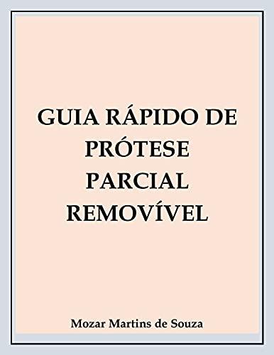 GUIA RÁPIDO DE PRÓTESE PARCIAL REMOVÍVEL: Prótese Odontológica